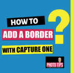 Tuto : how to add a border with Capture One