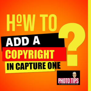 Phototips tutorial features : how to add a copyright in Capture One Pro - Laurence Bichon Photographer